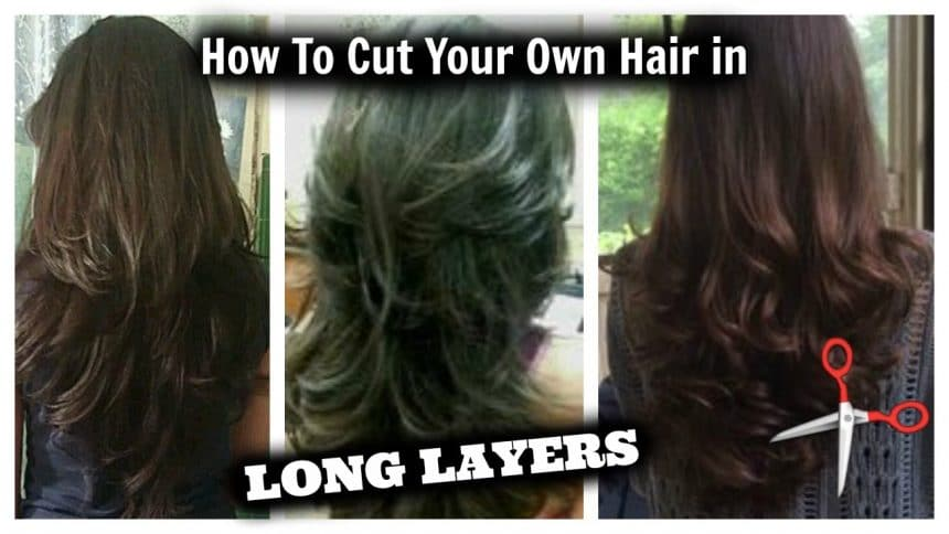 How To Cut Your Own Hair In Long Layers Easy Tutorial